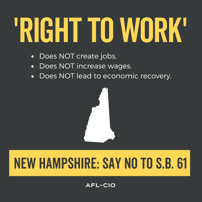 """RIGHT TO WORK"" does not create jobs, does not, increase wages, does not lead to economic recovery. NEW HAMPSHIRE: SAY NO TO S.B. 61"
